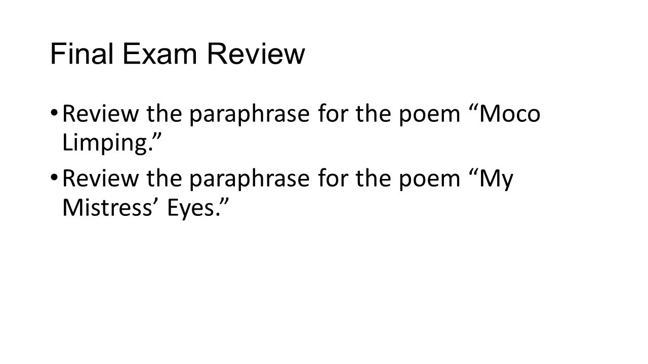 Final Exam Review Review the paraphrase for the poem Moco Limping.