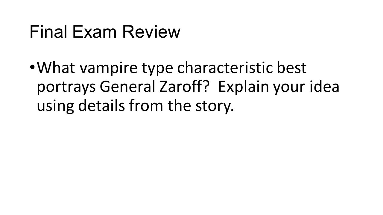 Final Exam Review What vampire type characteristic best portrays General Zaroff.