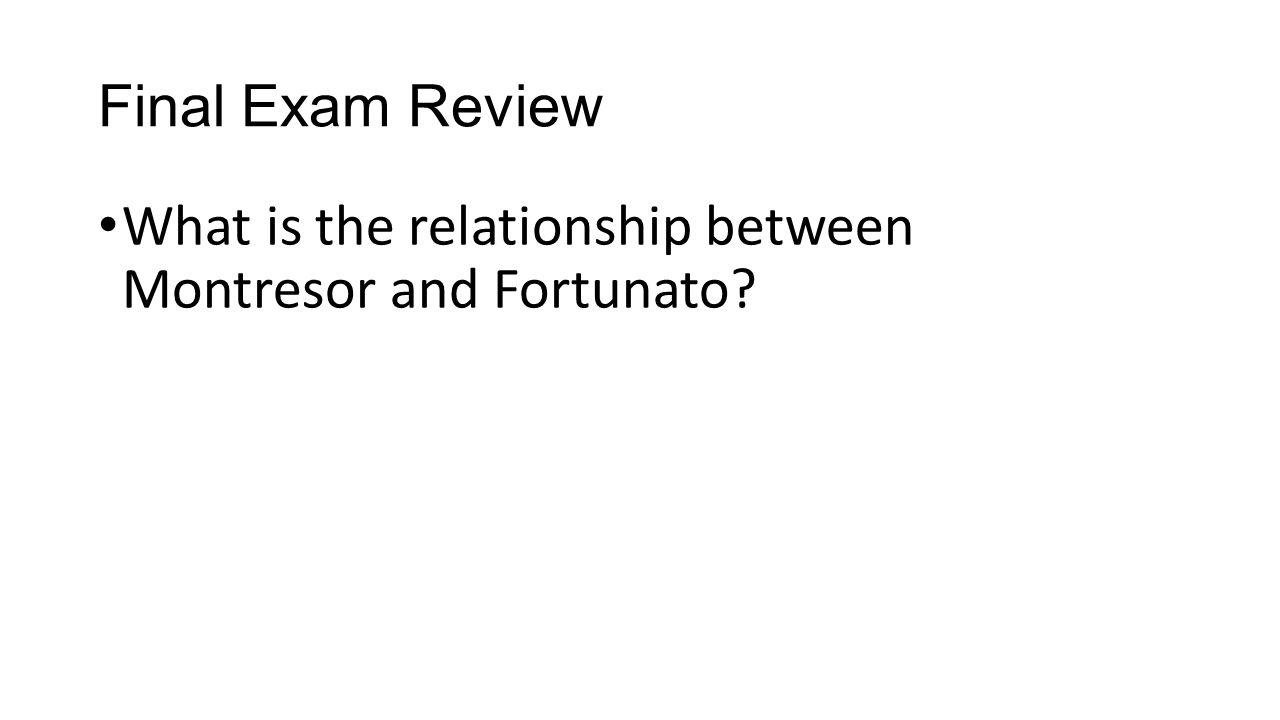 Final Exam Review What is the relationship between Montresor and Fortunato