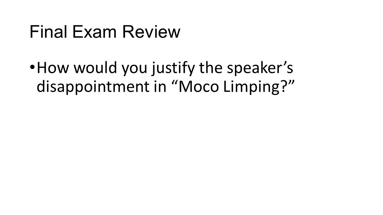 Final Exam Review How would you justify the speaker's disappointment in Moco Limping