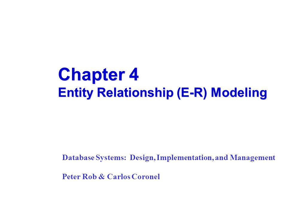 Chapter 4 Entity Relationship (E-R) Modeling