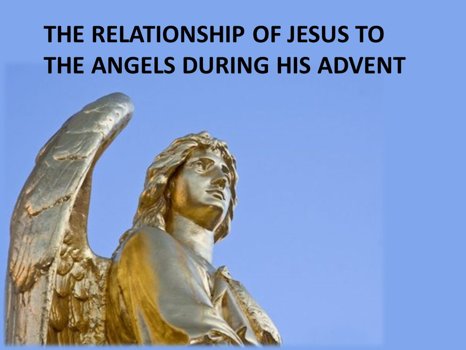 The relationship of Jesus to the angels during his advent