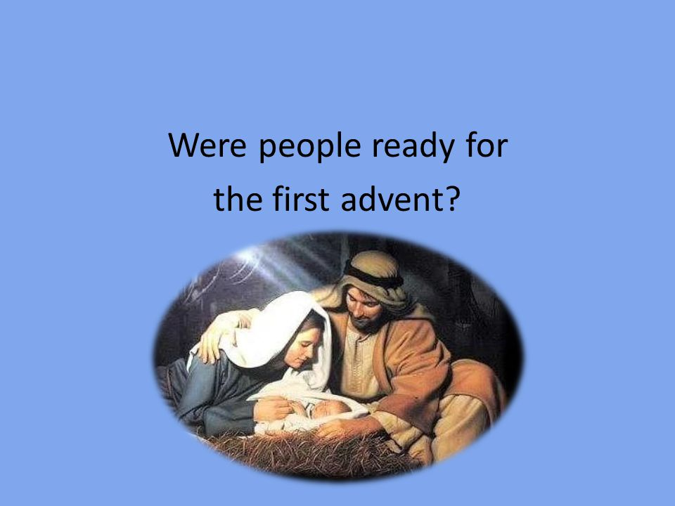 Were people ready for the first advent