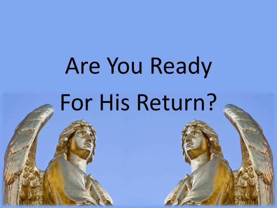 Are You Ready For His Return