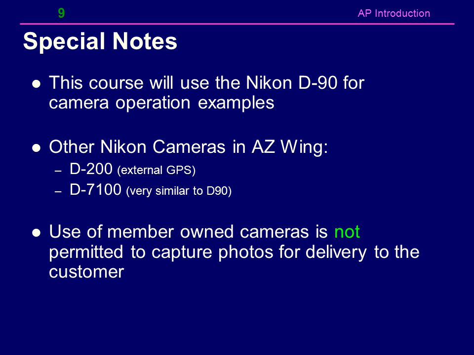 Special Notes This course will use the Nikon D-90 for camera operation examples. Other Nikon Cameras in AZ Wing: