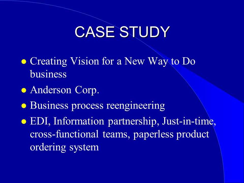 CASE STUDY Creating Vision for a New Way to Do business Anderson Corp.