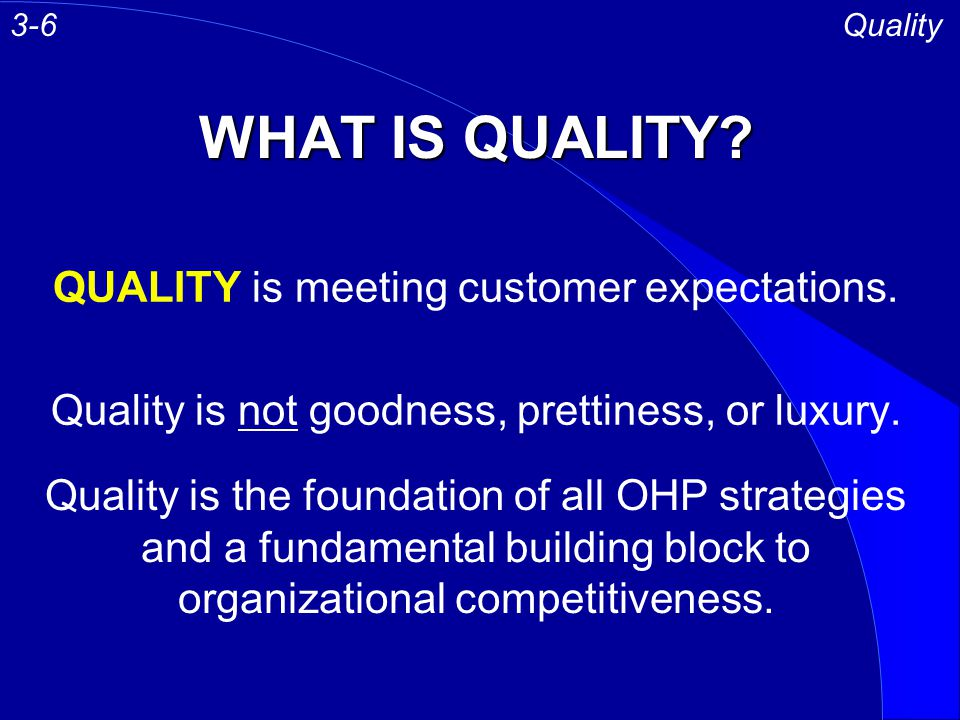 WHAT IS QUALITY QUALITY is meeting customer expectations.