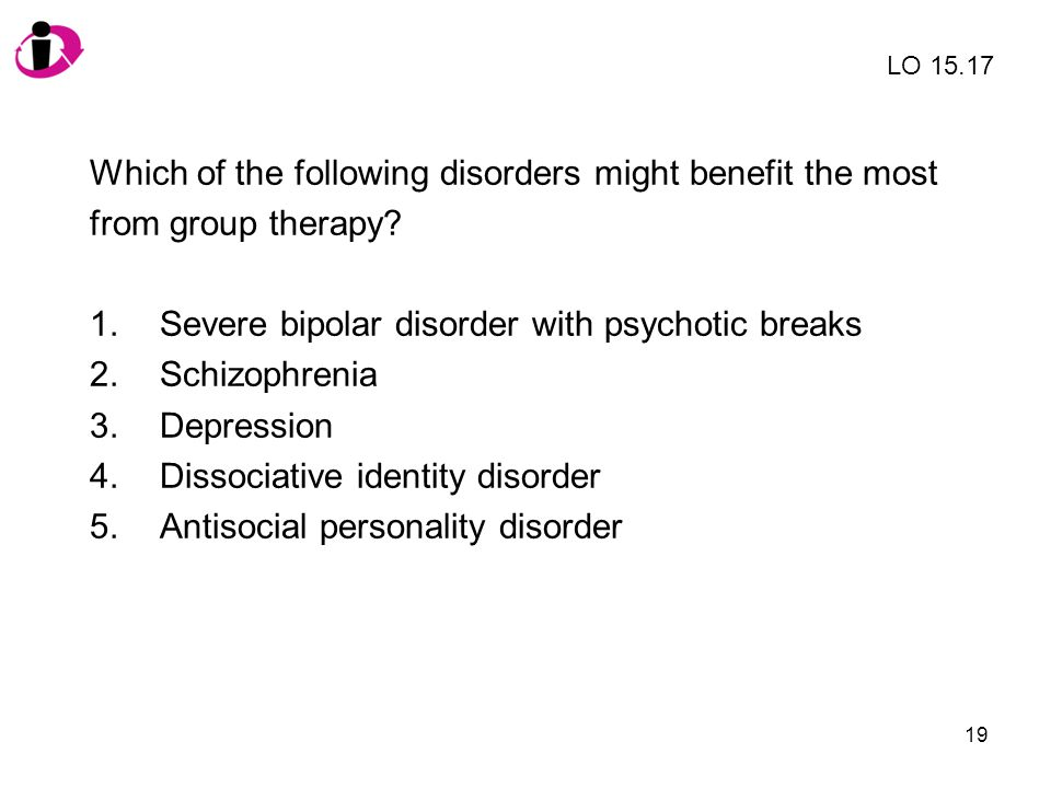 Which of the following disorders might benefit the most