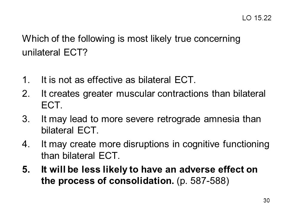 Which of the following is most likely true concerning unilateral ECT