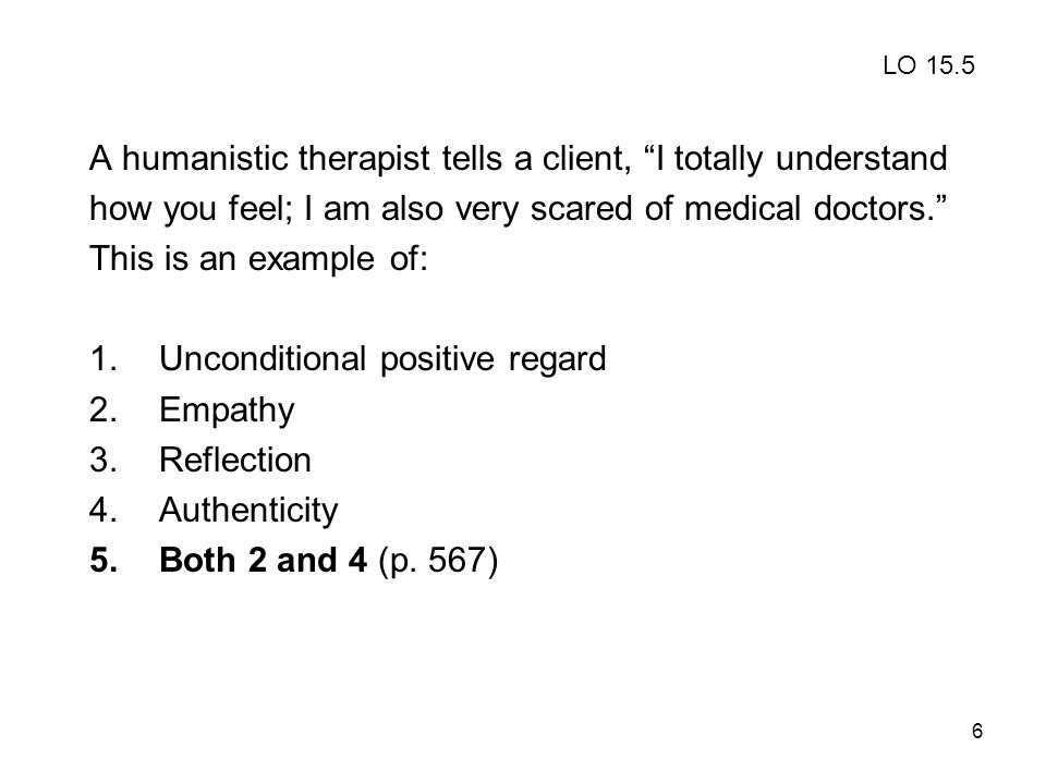 A humanistic therapist tells a client, I totally understand