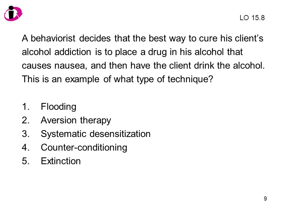 A behaviorist decides that the best way to cure his client's