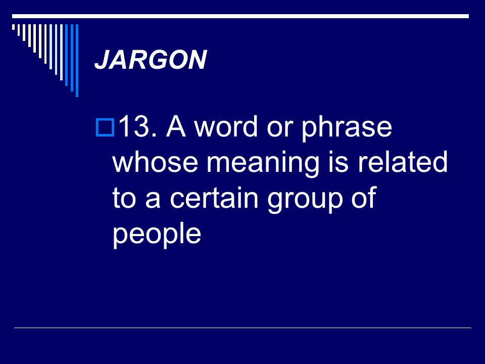 JARGON 13. A word or phrase whose meaning is related to a certain group of people