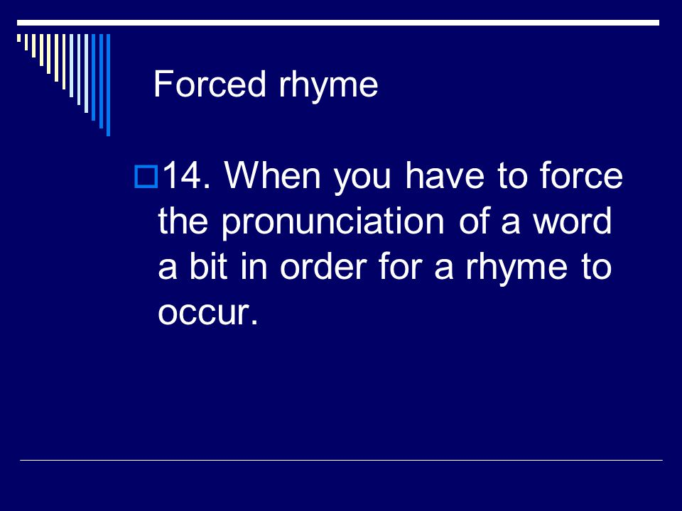 Forced rhyme 14.