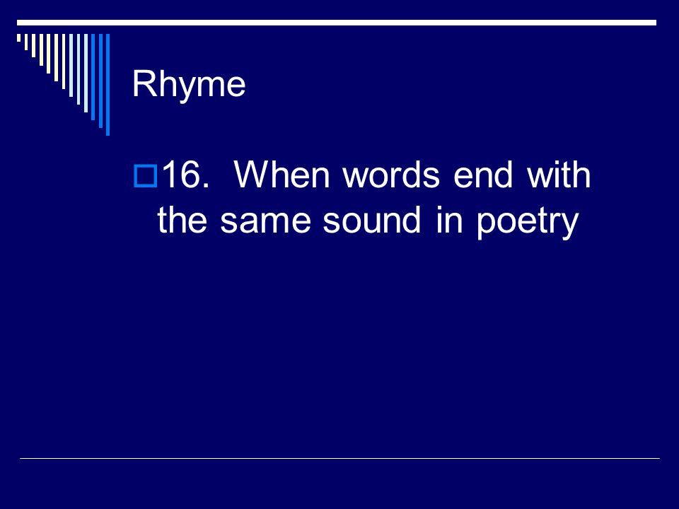 16. When words end with the same sound in poetry