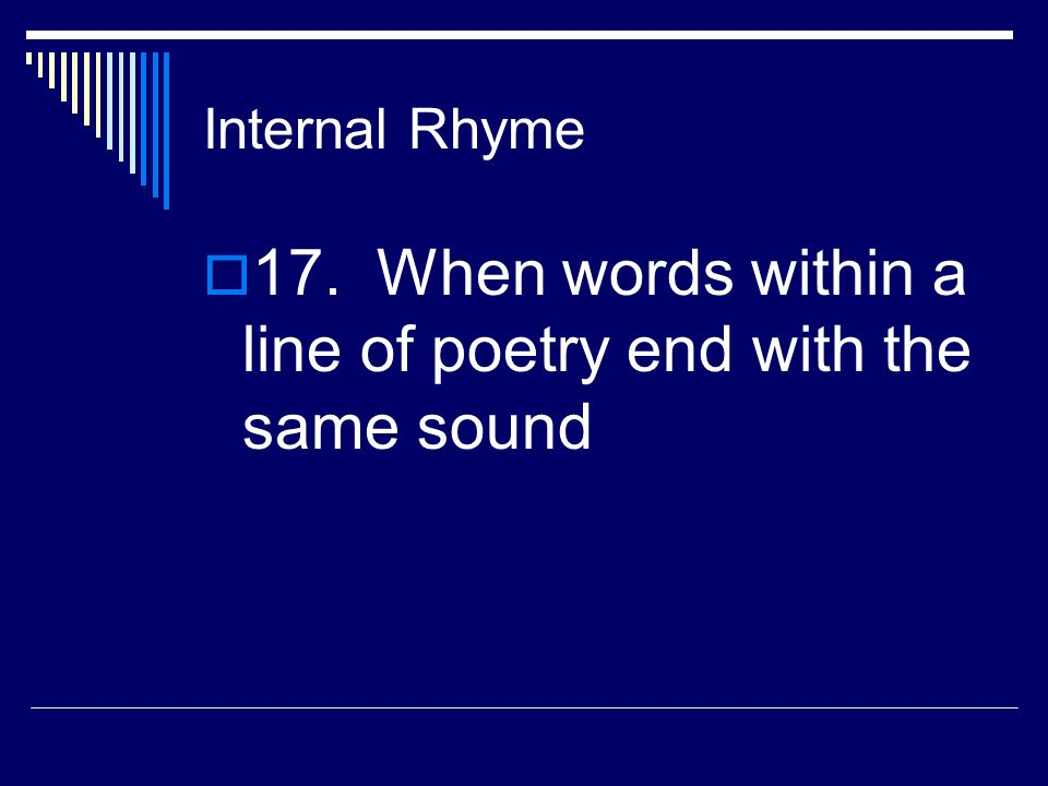 17. When words within a line of poetry end with the same sound