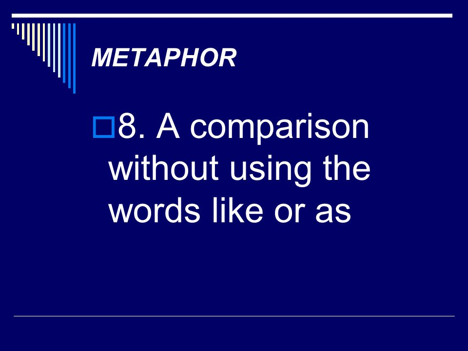 8. A comparison without using the words like or as
