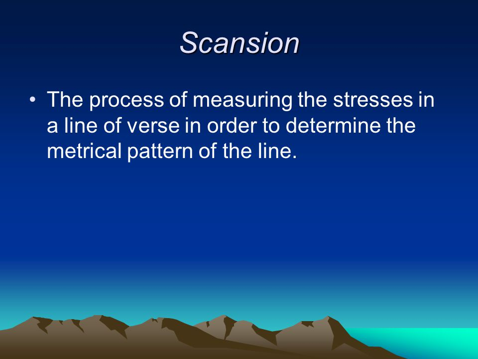 Scansion The process of measuring the stresses in a line of verse in order to determine the metrical pattern of the line.