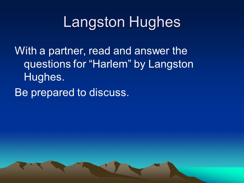 Langston Hughes With a partner, read and answer the questions for Harlem by Langston Hughes.