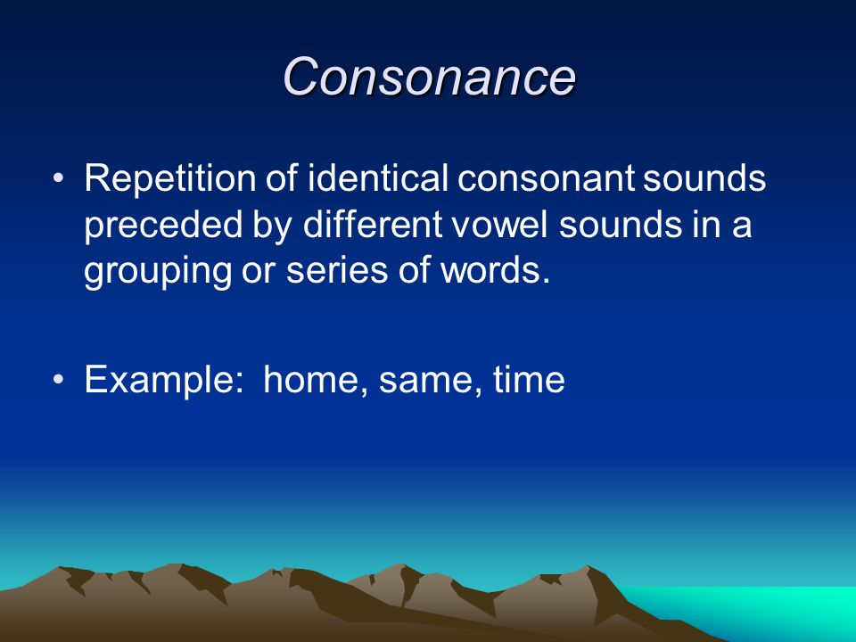 Consonance Repetition of identical consonant sounds preceded by different vowel sounds in a grouping or series of words.