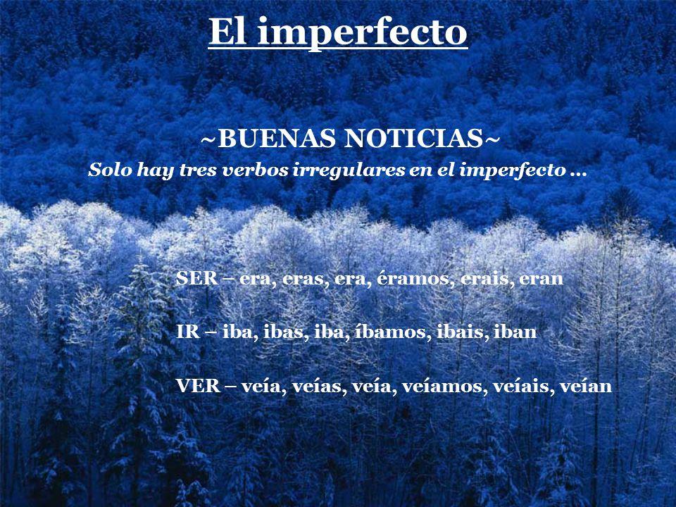 Solo hay tres verbos irregulares en el imperfecto …