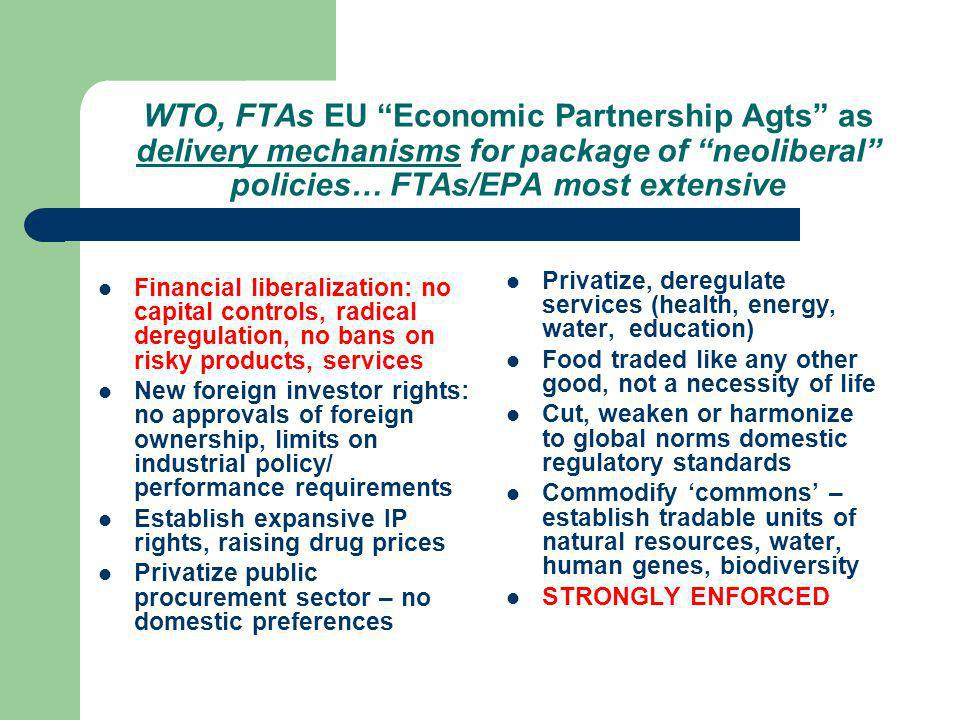 WTO, FTAs EU Economic Partnership Agts as delivery mechanisms for package of neoliberal policies… FTAs/EPA most extensive