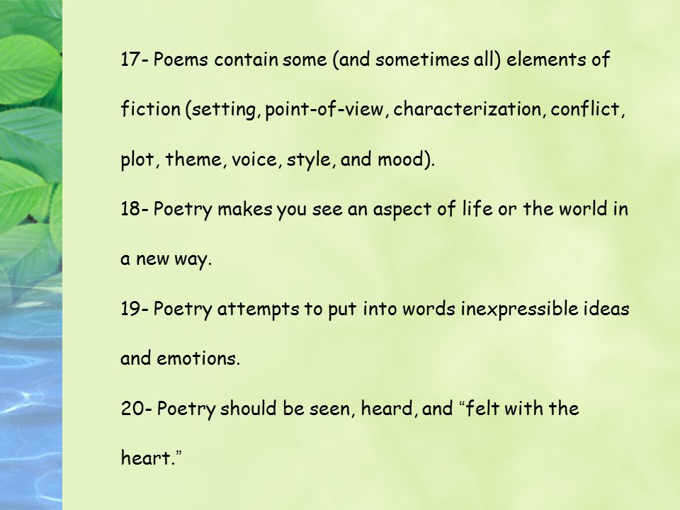 17- Poems contain some (and sometimes all) elements of