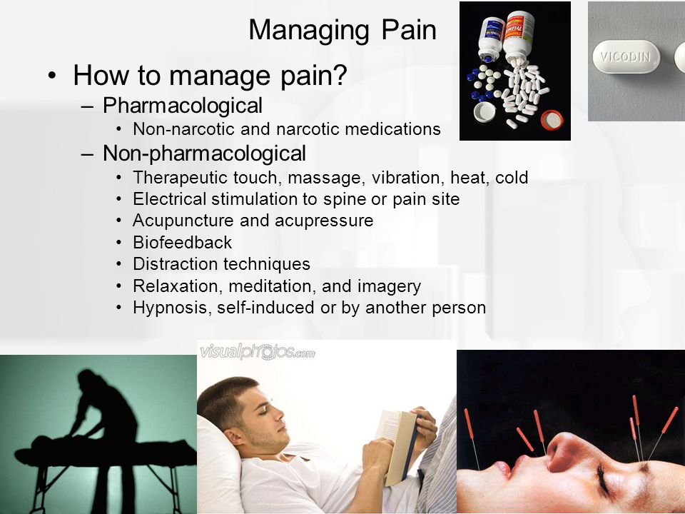 Managing Pain How to manage pain Pharmacological Non-pharmacological