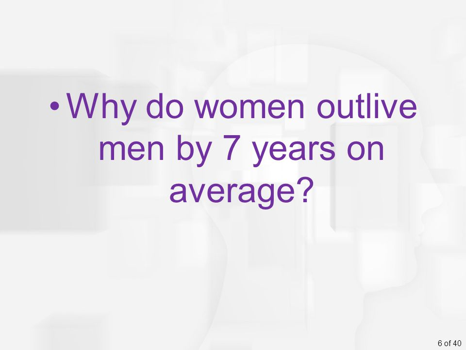 Why do women outlive men by 7 years on average