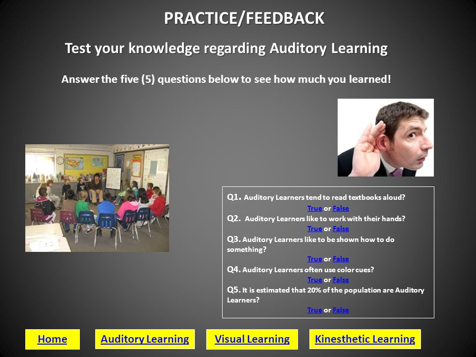 PRACTICE/FEEDBACK Test your knowledge regarding Auditory Learning