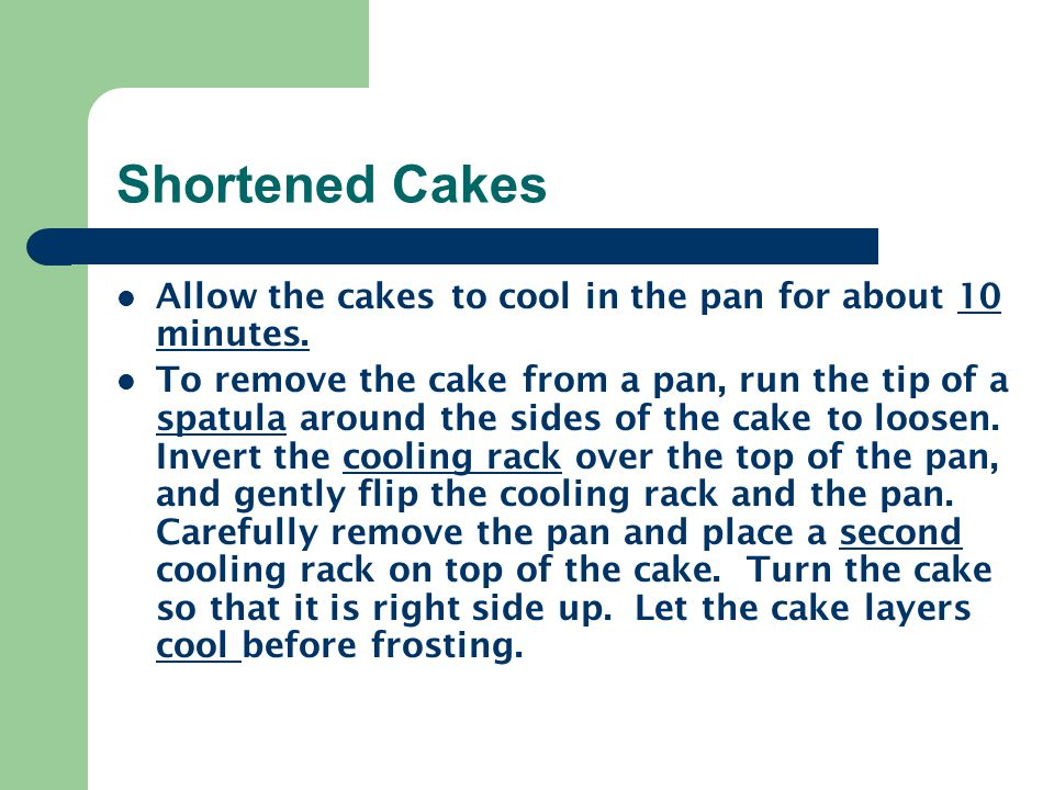 Shortened Cakes Allow the cakes to cool in the pan for about 10 minutes.