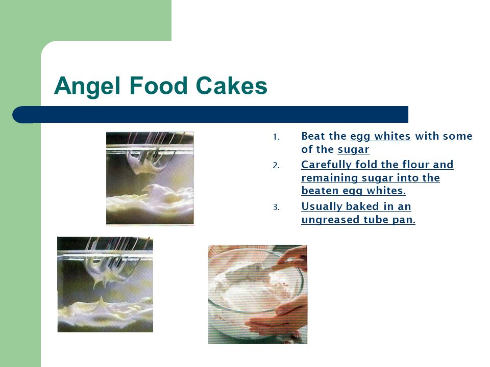 Angel Food Cakes Beat the egg whites with some of the sugar