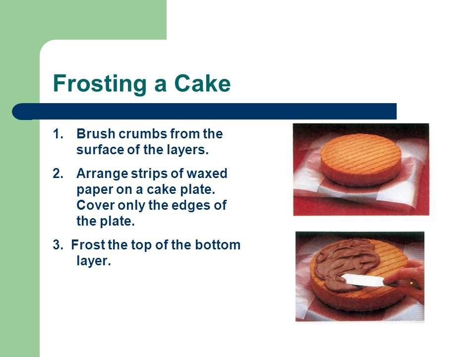 Frosting a Cake Brush crumbs from the surface of the layers.