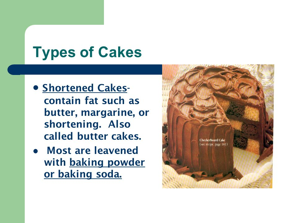 Types of Cakes · Shortened Cakes-contain fat such as butter, margarine, or shortening. Also called butter cakes.