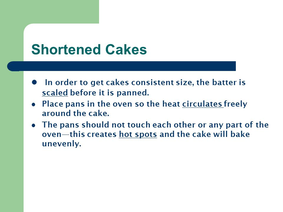 Shortened Cakes In order to get cakes consistent size, the batter is scaled before it is panned.