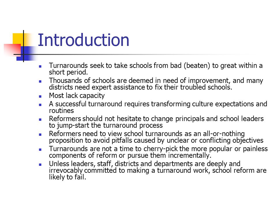 Introduction Turnarounds seek to take schools from bad (beaten) to great within a short period.