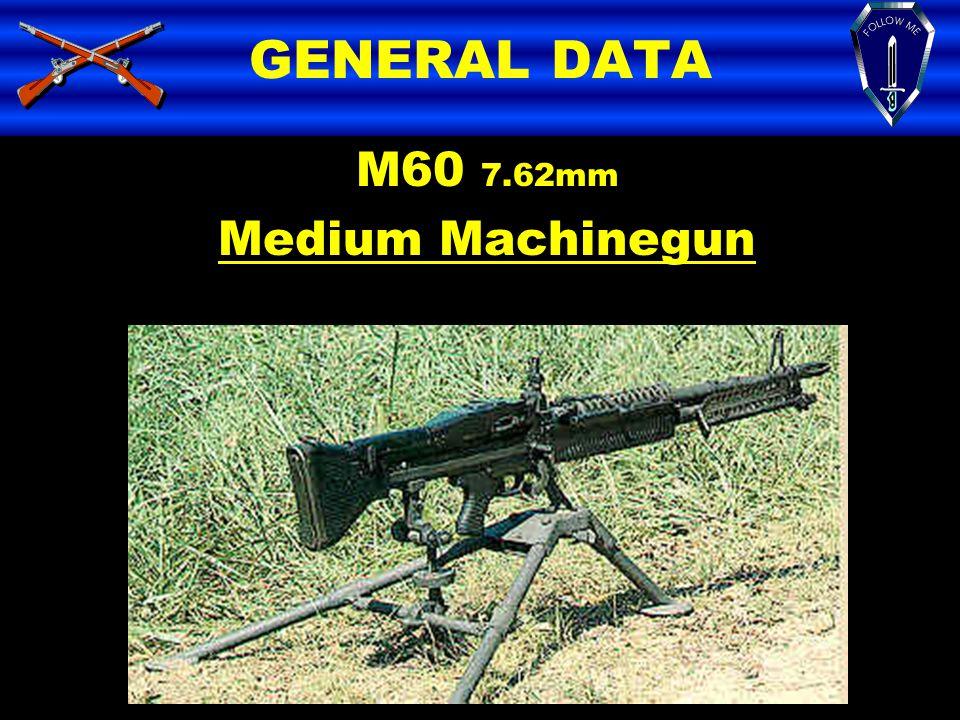 GENERAL DATA M60 7.62mm Medium Machinegun