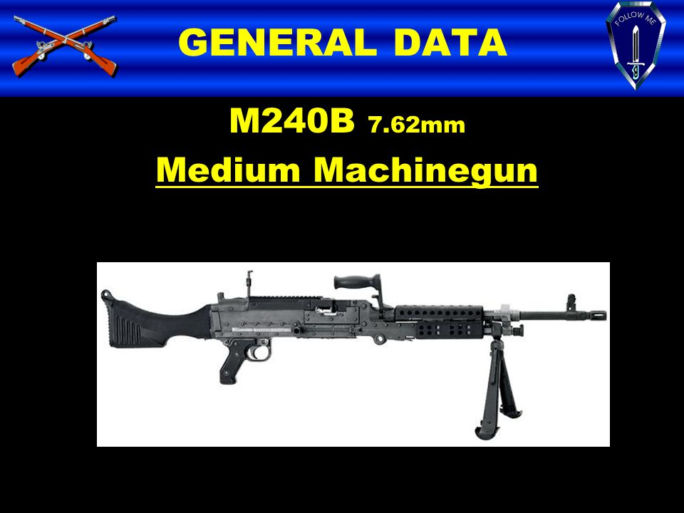 GENERAL DATA M240B 7.62mm Medium Machinegun