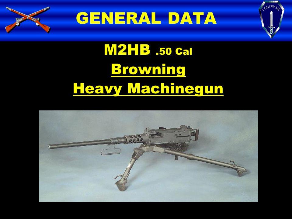GENERAL DATA M2HB .50 Cal Browning Heavy Machinegun