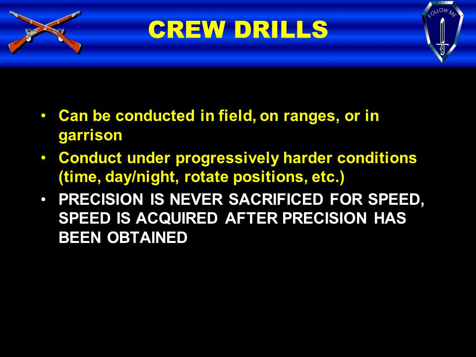 CREW DRILLS Can be conducted in field, on ranges, or in garrison