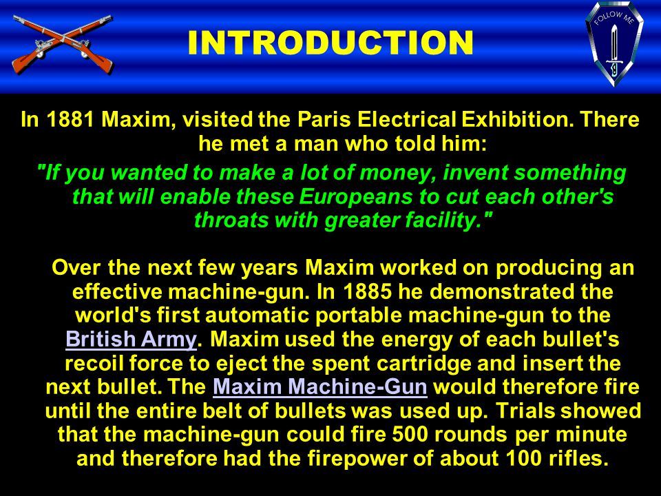 INTRODUCTION In 1881 Maxim, visited the Paris Electrical Exhibition. There he met a man who told him:
