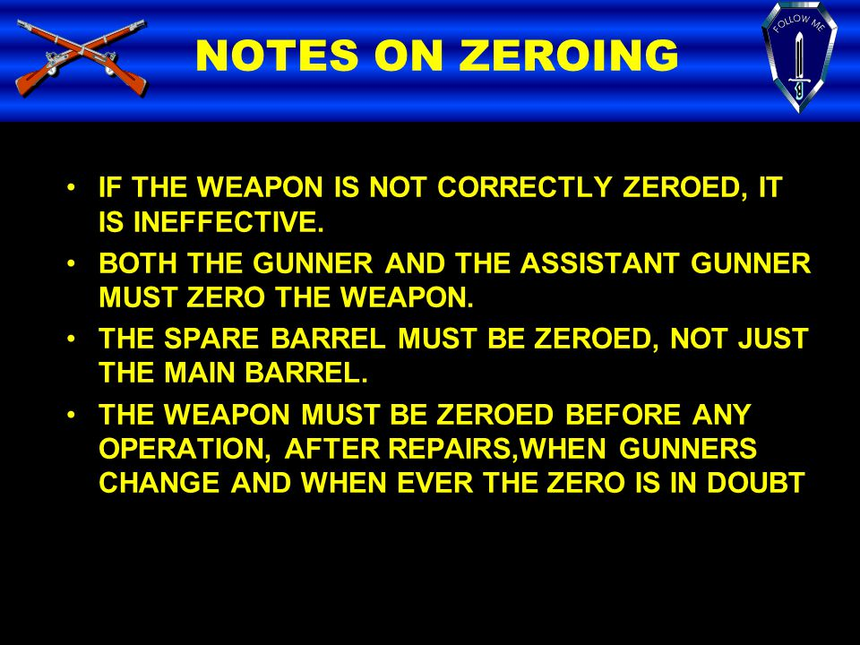 NOTES ON ZEROING IF THE WEAPON IS NOT CORRECTLY ZEROED, IT IS INEFFECTIVE. BOTH THE GUNNER AND THE ASSISTANT GUNNER MUST ZERO THE WEAPON.