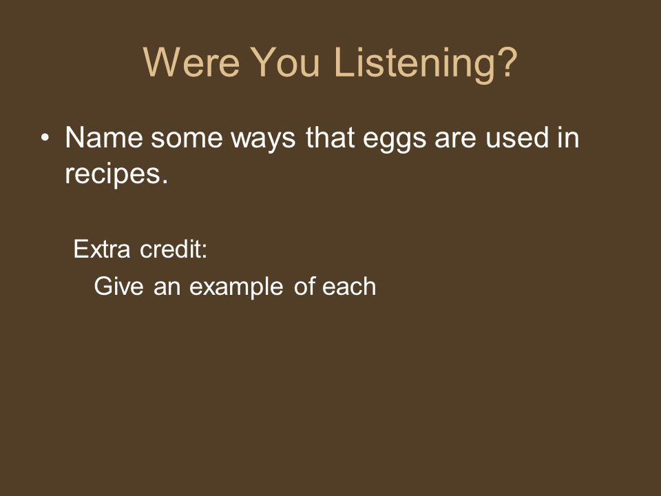 Were You Listening Name some ways that eggs are used in recipes.