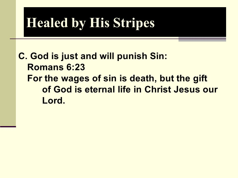 Healed by His Stripes C. God is just and will punish Sin: