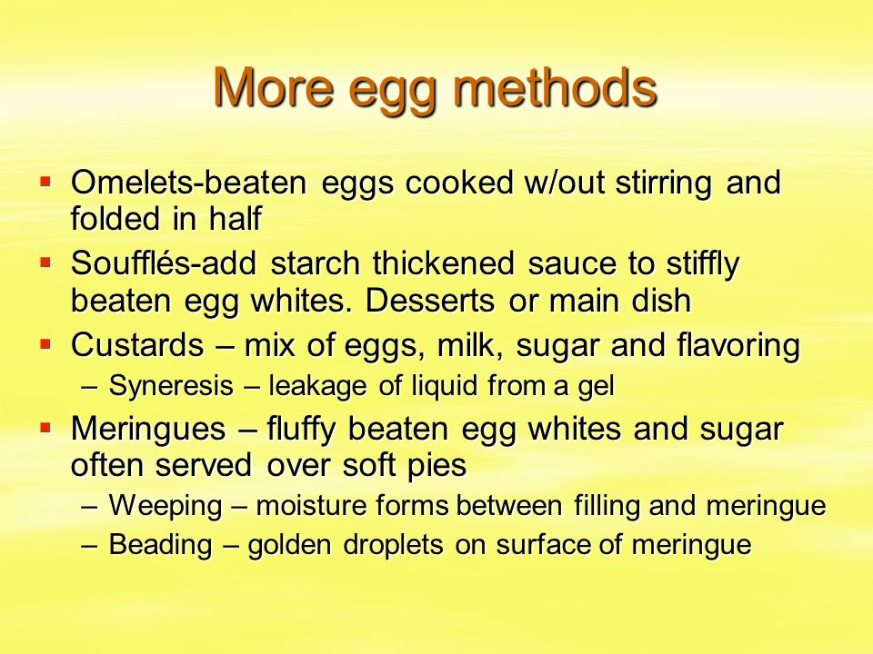 More egg methods Omelets-beaten eggs cooked w/out stirring and folded in half.