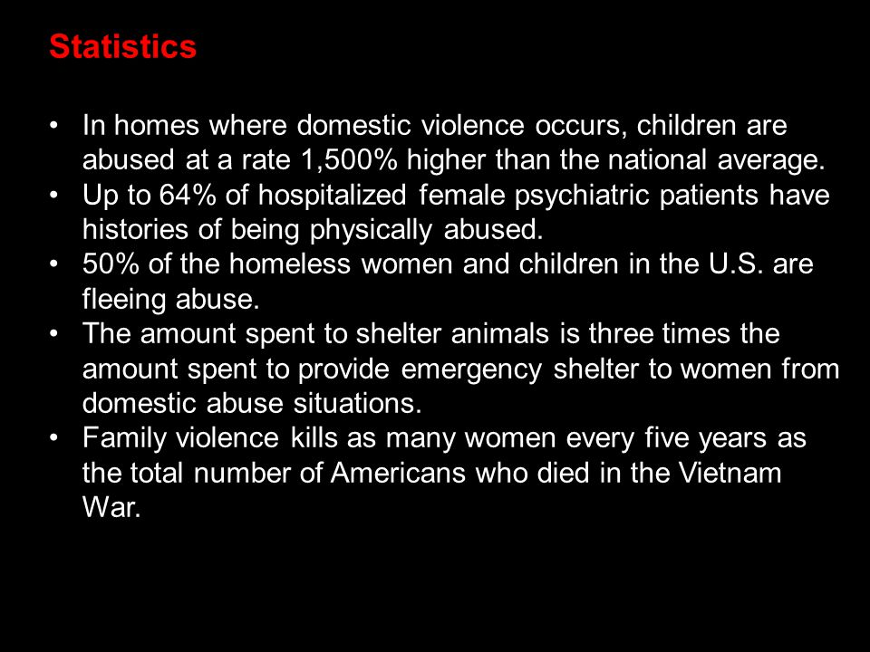 Statistics In homes where domestic violence occurs, children are abused at a rate 1,500% higher than the national average.