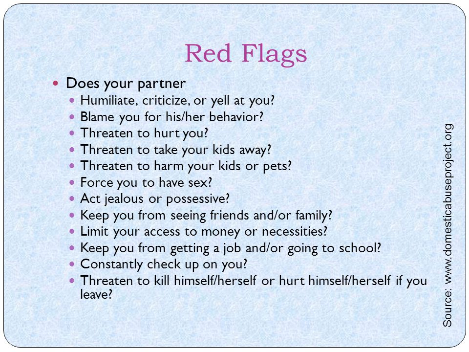Red Flags Does your partner Humiliate, criticize, or yell at you