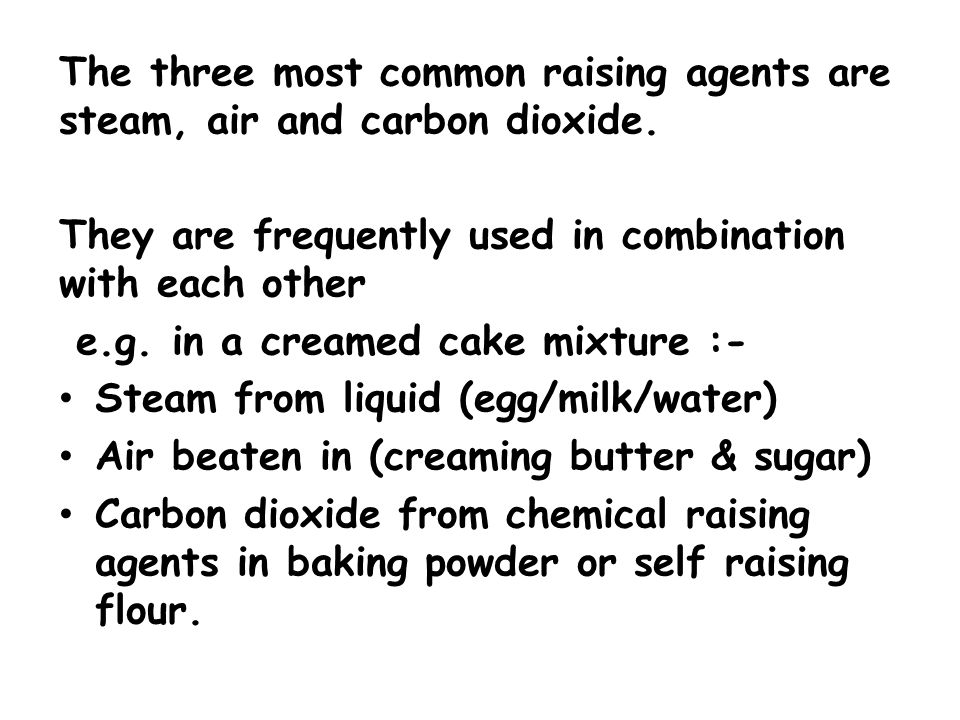 The three most common raising agents are steam, air and carbon dioxide.