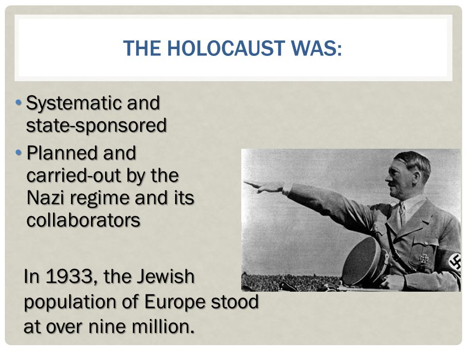 The Holocaust was: Systematic and state-sponsored