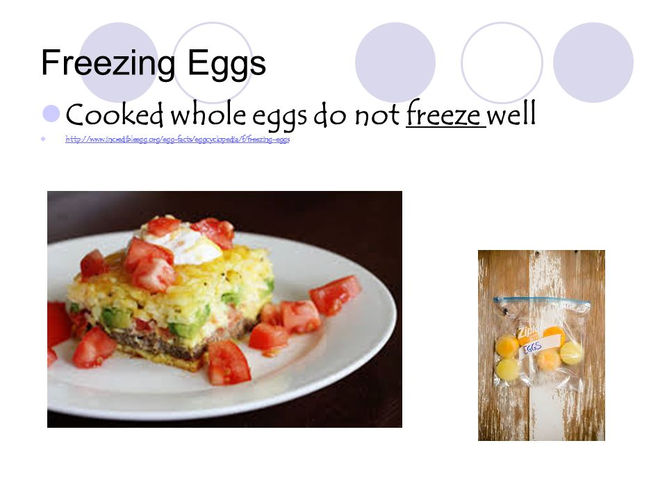 Freezing Eggs Cooked whole eggs do not freeze well