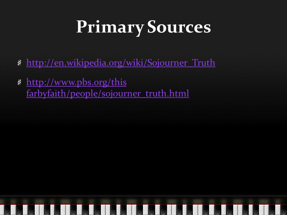 Primary Sources http://en.wikipedia.org/wiki/Sojourner_Truth